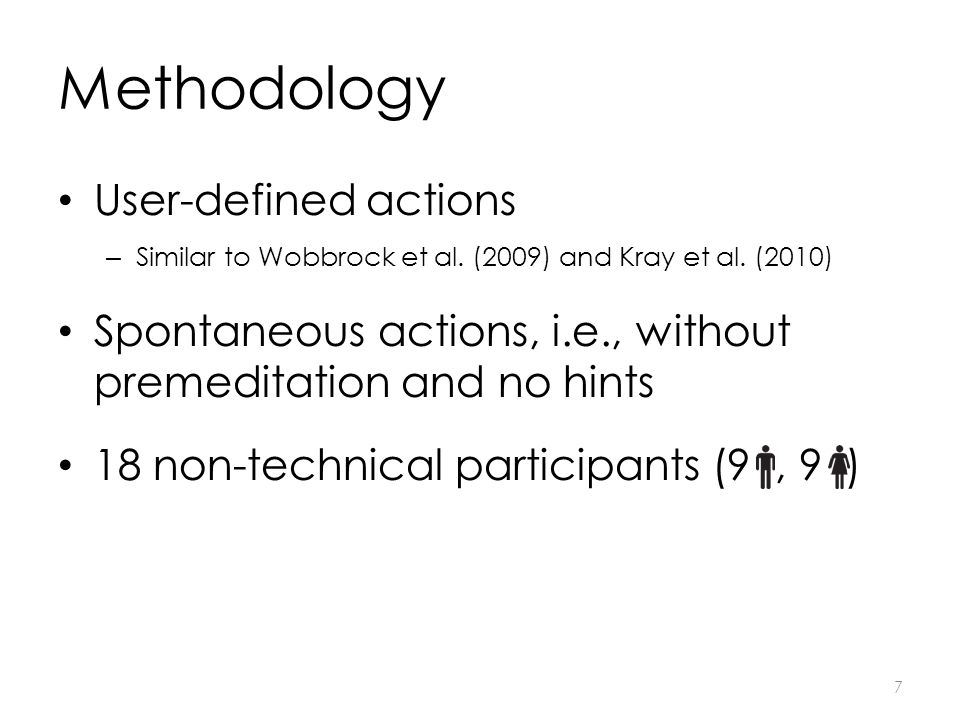 Methodology User-defined actions – Similar to Wobbrock et al.
