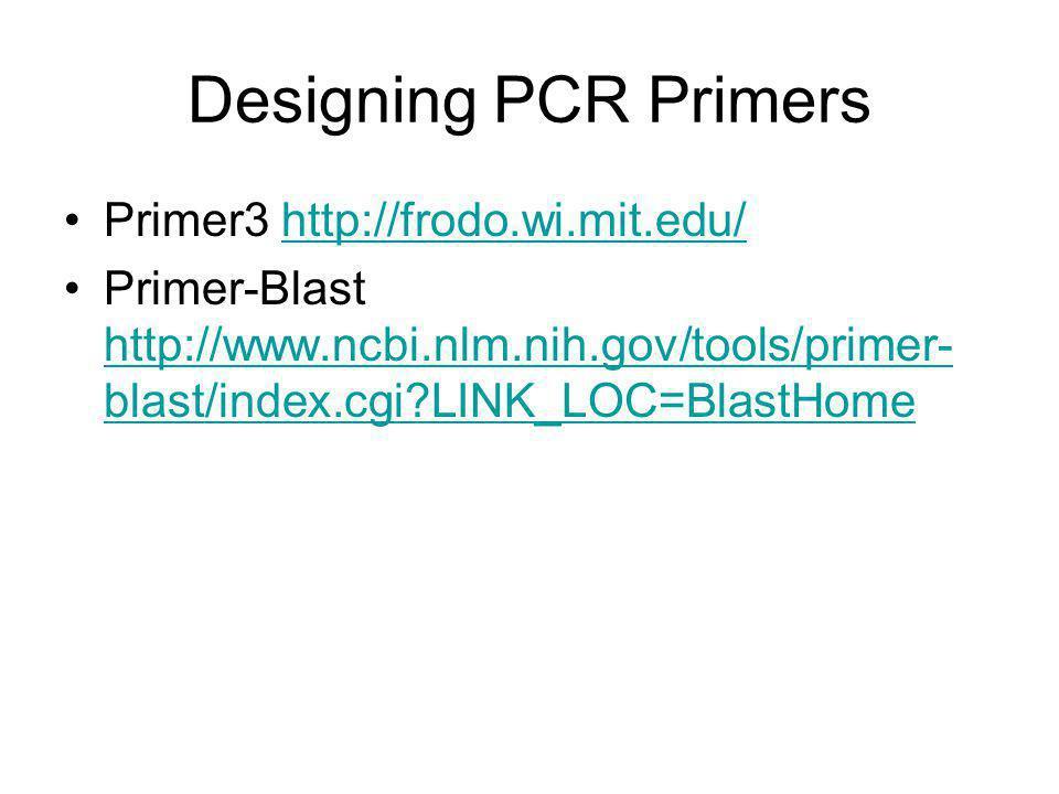 Designing PCR Primers Primer3 http://frodo.wi.mit.edu/http://frodo.wi.mit.edu/ Primer-Blast http://www.ncbi.nlm.nih.gov/tools/primer- blast/index.cgi LINK_LOC=BlastHome http://www.ncbi.nlm.nih.gov/tools/primer- blast/index.cgi LINK_LOC=BlastHome