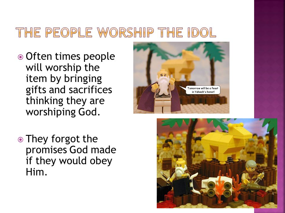  An idol is something that people use to represent or remind them of god.