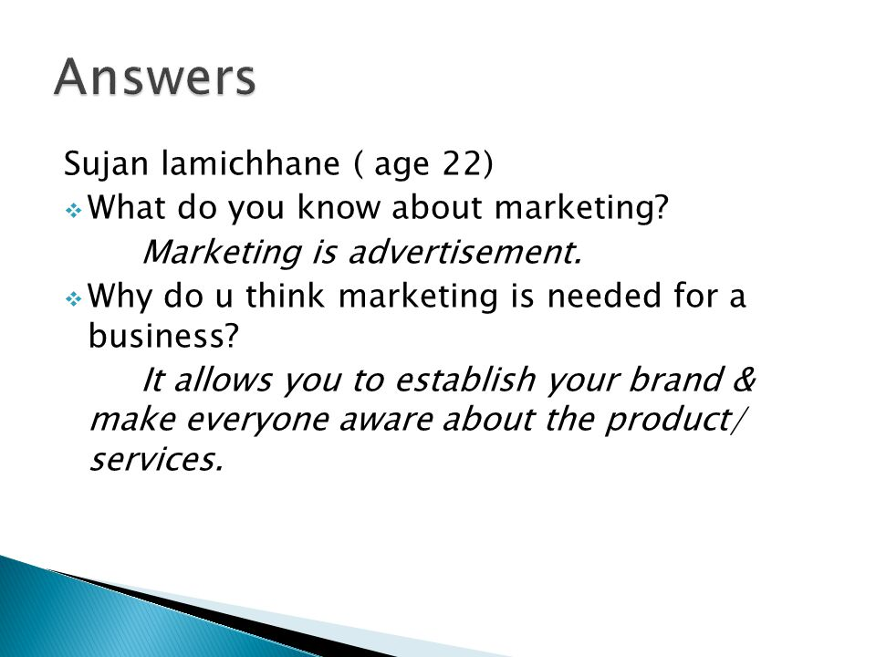 Sujan lamichhane ( age 22)  What do you know about marketing.