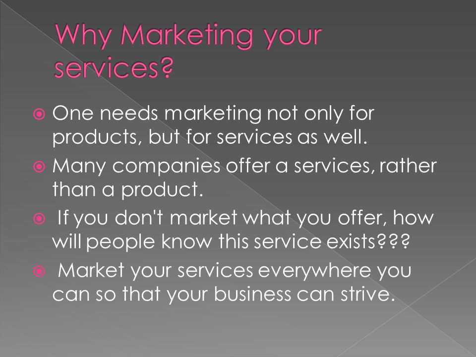  One needs marketing not only for products, but for services as well.