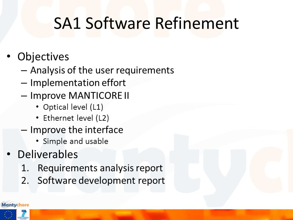 SA1 Software Refinement Objectives – Analysis of the user requirements – Implementation effort – Improve MANTICORE II Optical level (L1) Ethernet level (L2) – Improve the interface Simple and usable Deliverables 1.Requirements analysis report 2.Software development report