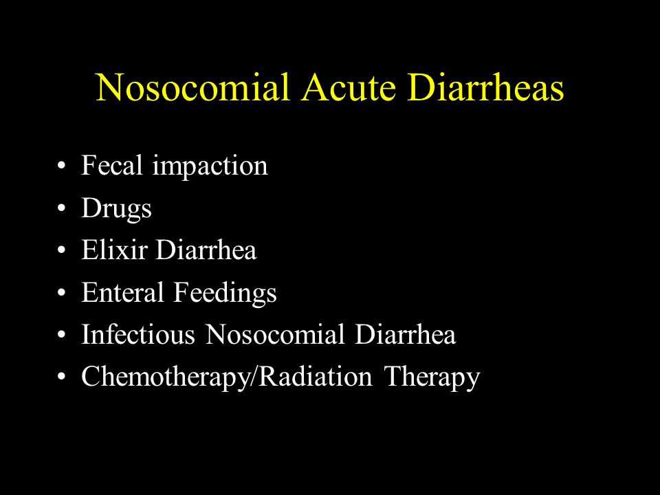 Infectious Nosocomial Diarrheas Usually from C.difficile Salmonella, Shigella, 0+P extremely rare if diarrhea develops after 3-4 days in hospital In the immunosuppressed, viral infections are an important cause