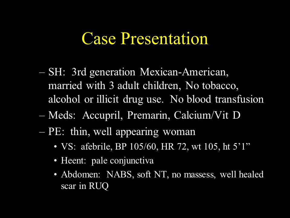 Case Presentation –Labs: Bloods –nl electrolyes, BUN, creatinine and glucose, Hgb 10.2 g/dl, MCV 77, Platelets 400K –Stool: Culture: normal fecal flora, no leukocytes, neg 0+P, neg Sudan fat