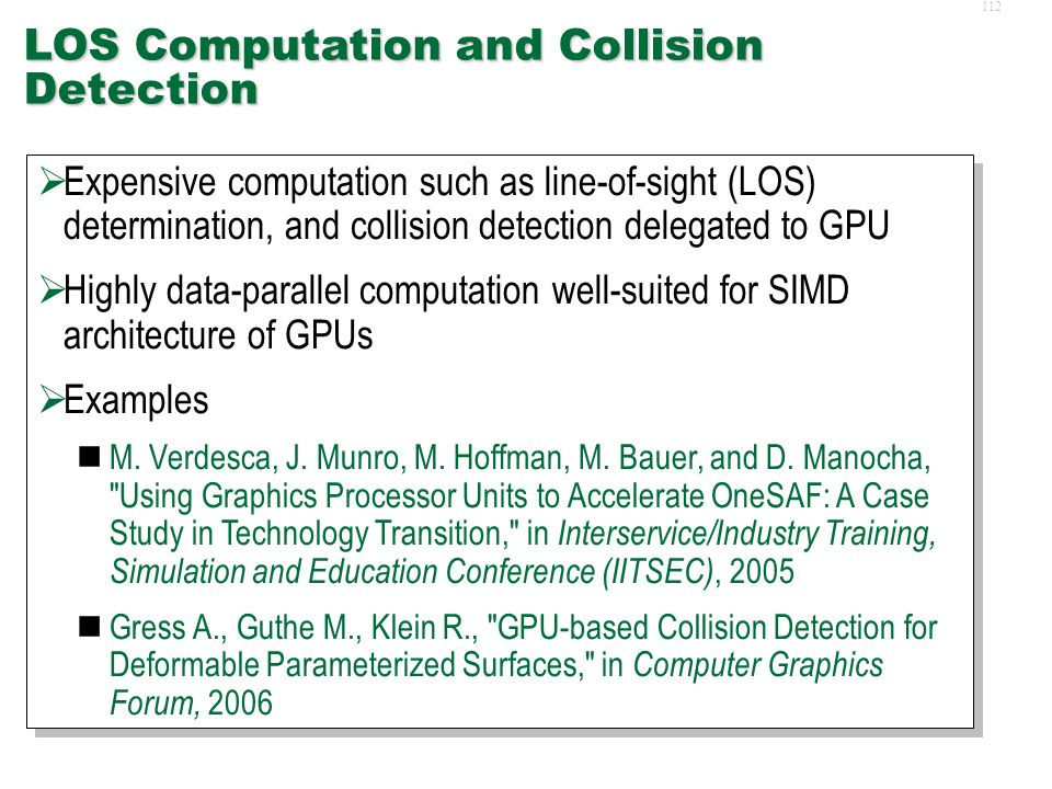 111 Other Types of GPU Usage in Simulations  LOS Computation and Collision Detection  Numerical Integration  Linear Algebra  LOS Computation and Collision Detection  Numerical Integration  Linear Algebra