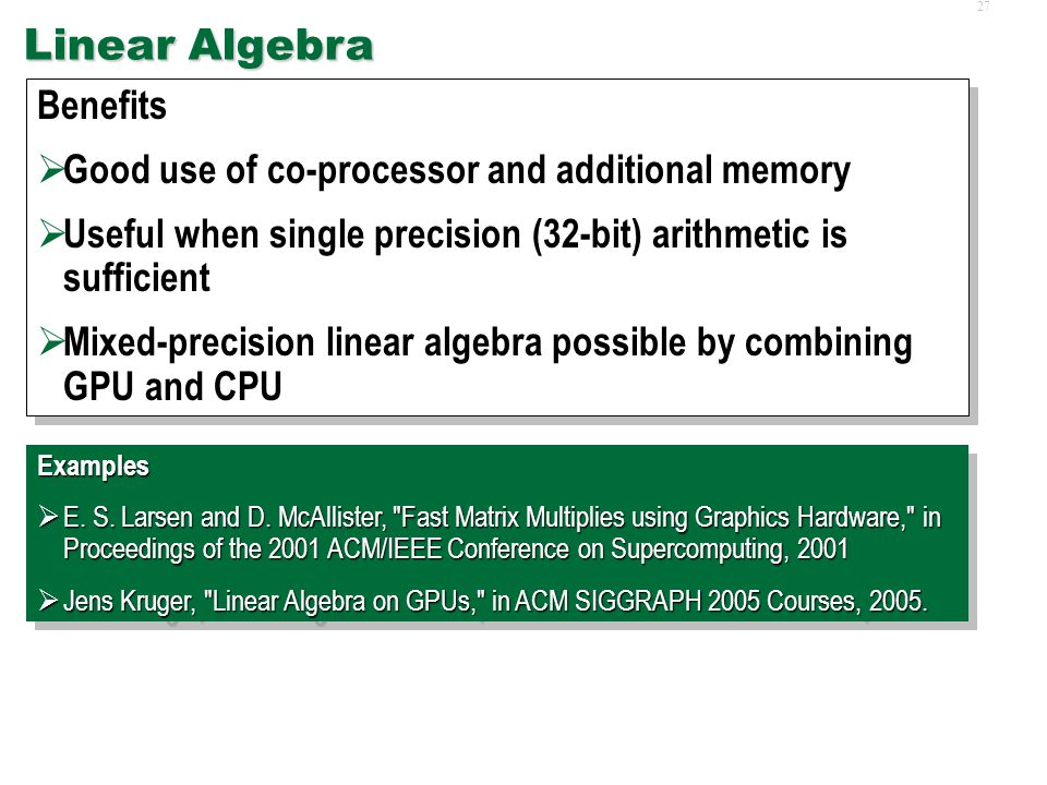 26 Sorting, Reduction  Much of the early GPGPU work Focused on effective sorting and reduction on GPUs  Well understood implementation Sequence of c