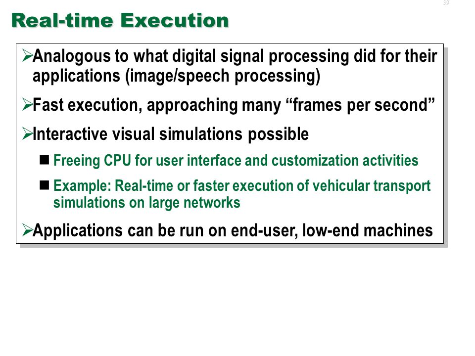 38 Benefits (in Context of Parallel Simulations)  Real-time Execution  Computation Close to Visualization  Cheaper High-Performance