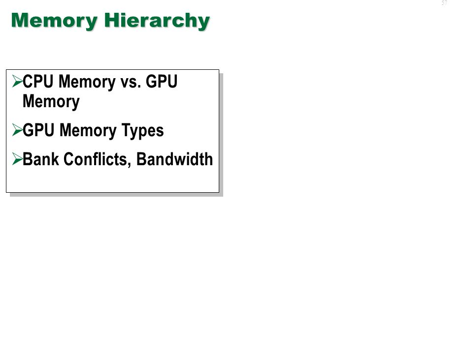 56 Computational Considerations  Memory Hierarchy  Scheduling  Synchronization  SIMD Constraints  Numerical Effects  Platform Limitations  Memory Hierarchy  Scheduling  Synchronization  SIMD Constraints  Numerical Effects  Platform Limitations