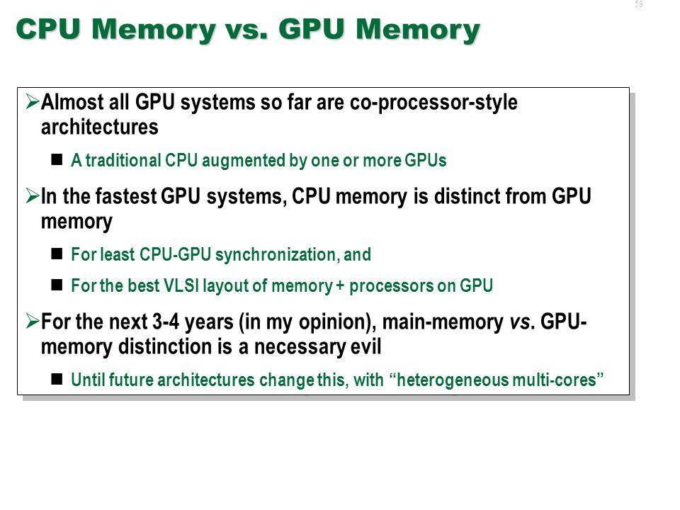 57 Memory Hierarchy  CPU Memory vs. GPU Memory  GPU Memory Types  Bank Conflicts, Bandwidth