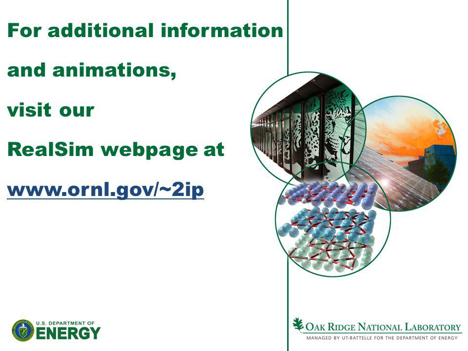 For additional information and animations, visit our RealSim webpage at www.ornl.gov/~2ip www.ornl.gov/~2ip
