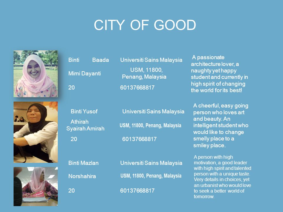 CITY OF GOOD Binti Baada Mimi Dayanti 20 Universiti Sains Malaysia USM, 11800, Penang, Malaysia 60137668817 A passionate architecture lover, a naughty yet happy student and currently in high spirit of changing the world for its best.