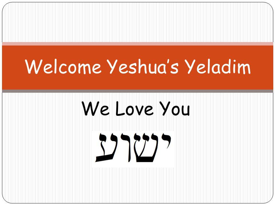 We Love You Welcome Yeshua's Yeladim