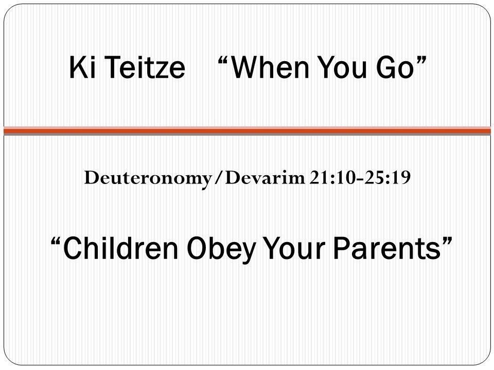 Ki Teitze When You Go Deuteronomy/Devarim 21:10-25:19 Children Obey Your Parents