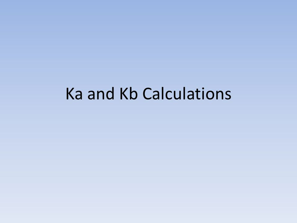 Ka and Kb Calculations
