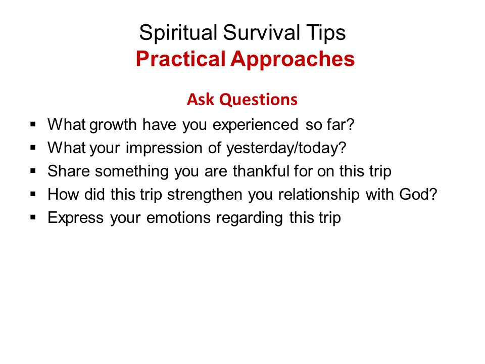 Spiritual Survival Tips Practical Approaches Ask Questions  What growth have you experienced so far?  What your impression of yesterday/today?  Sha