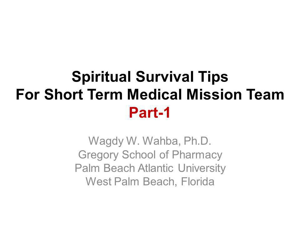 Spiritual Survival Tips For Short Term Medical Mission Team Part-1 Wagdy W.