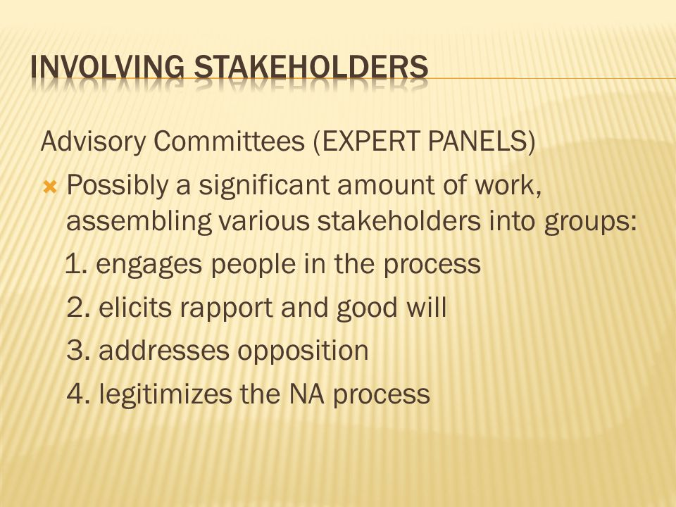 Advisory Committees (EXPERT PANELS)  Possibly a significant amount of work, assembling various stakeholders into groups: 1.