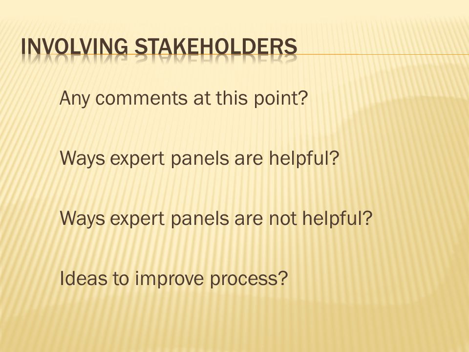 Any comments at this point. Ways expert panels are helpful.
