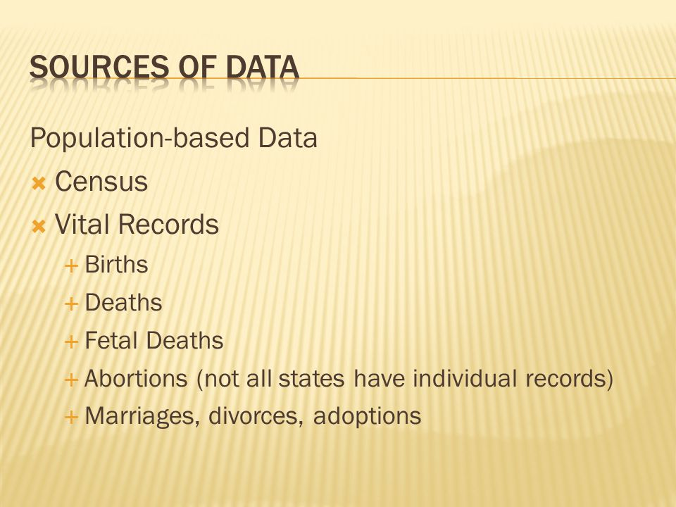 Population-based Data  Census  Vital Records  Births  Deaths  Fetal Deaths  Abortions (not all states have individual records)  Marriages, divorces, adoptions