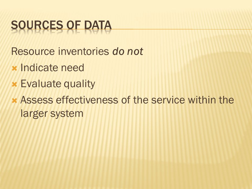 Resource inventories do not  Indicate need  Evaluate quality  Assess effectiveness of the service within the larger system