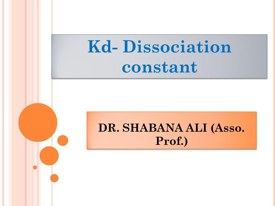 DR. SHABANA ALI (Asso. Prof.) Kd- Dissociation constant