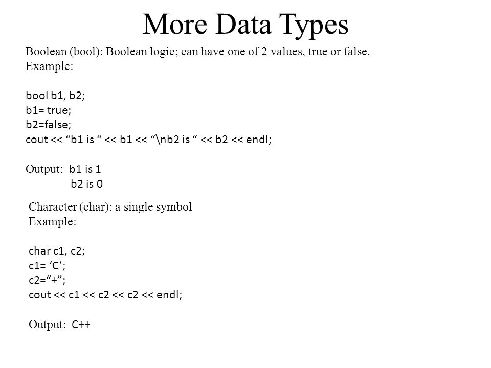 More Data Types Boolean (bool): Boolean logic; can have one of 2 values, true or false.
