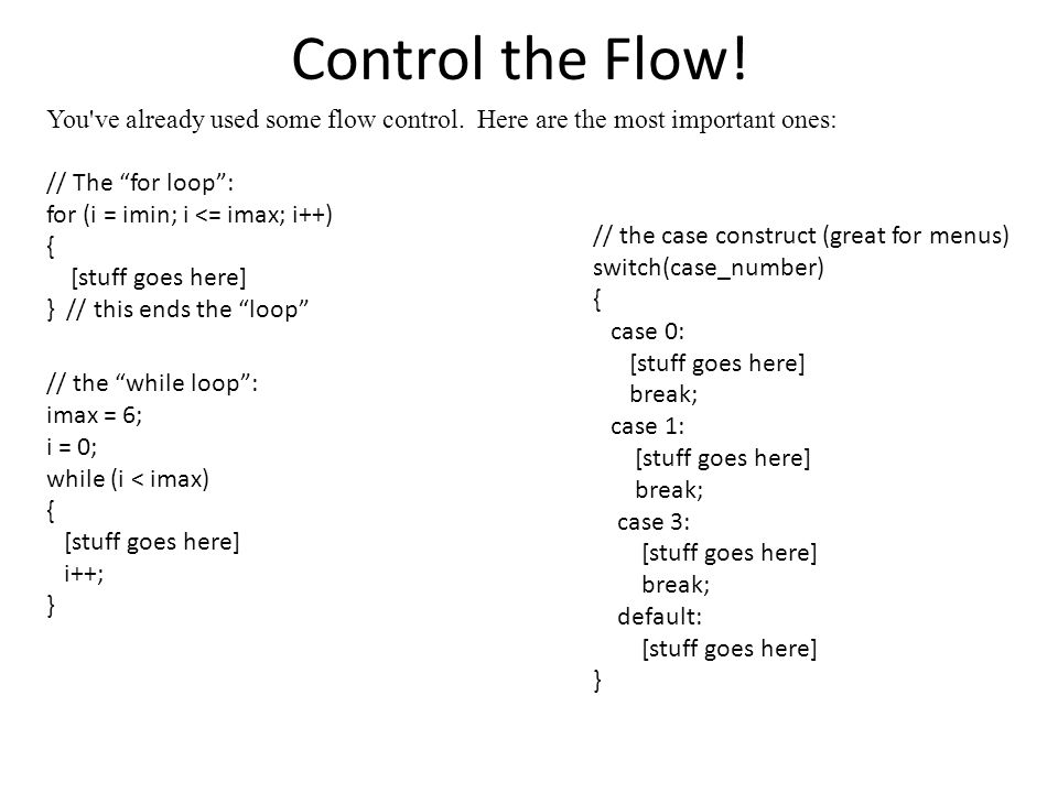 Control the Flow. You ve already used some flow control.