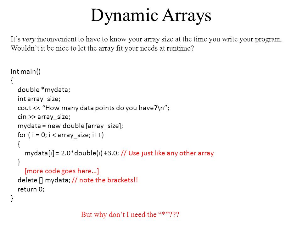 Dynamic Arrays It's very inconvenient to have to know your array size at the time you write your program.