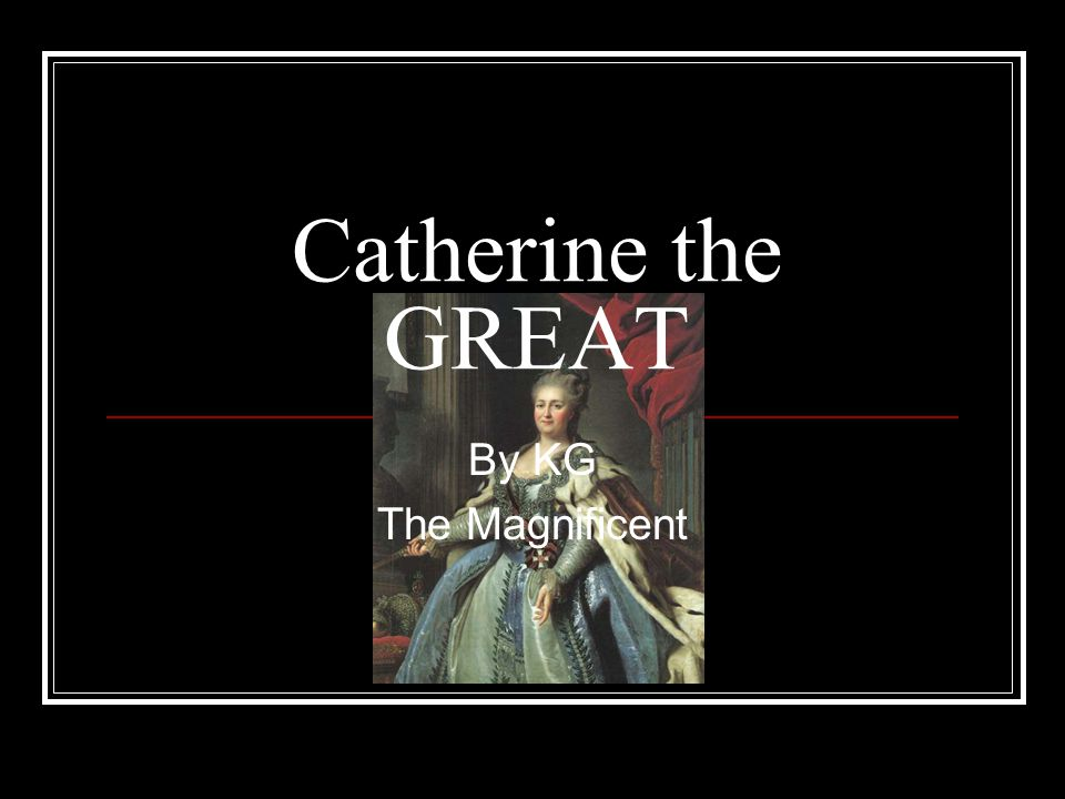 Catherine the GREAT By KG The Magnificent