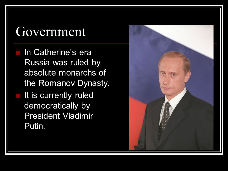Government In Catherine's era Russia was ruled by absolute monarchs of the Romanov Dynasty.