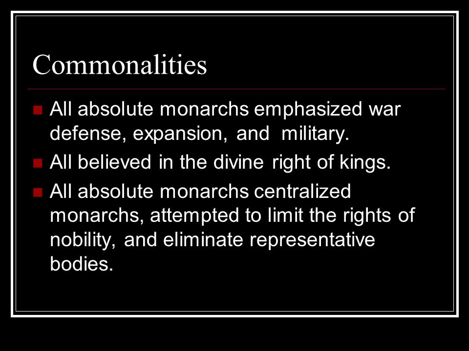 Commonalities All absolute monarchs emphasized war defense, expansion, and military.