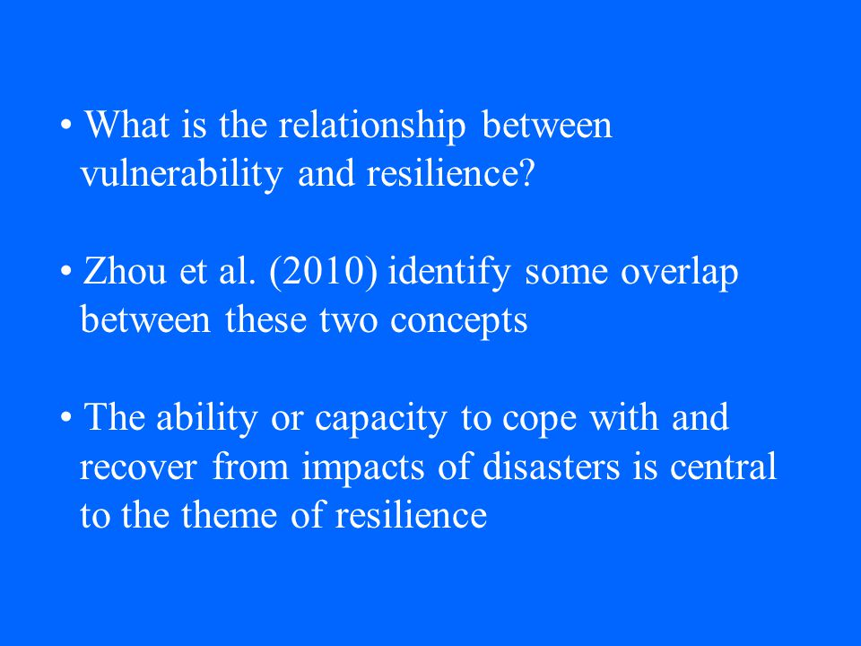 What is the relationship between vulnerability and resilience? Zhou et al. (2010) identify some overlap between these two concepts The ability or capa