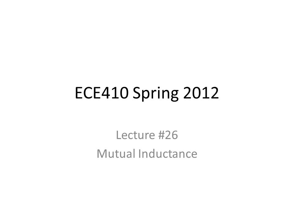 ECE410 Spring 2012 Lecture #26 Mutual Inductance