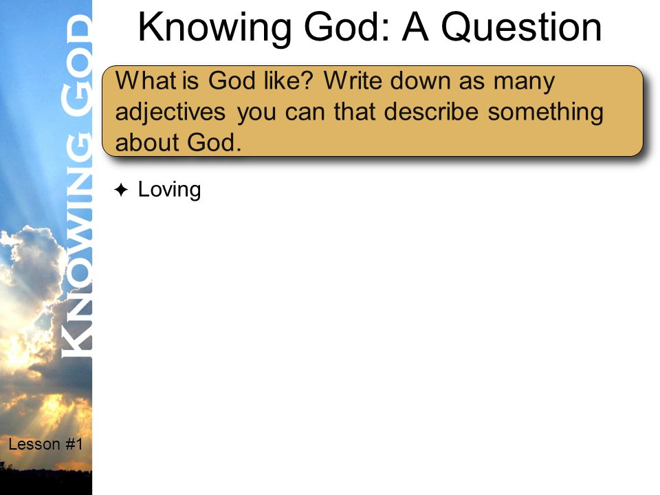 Lesson #1 Knowing God (1) Can I know God.(2) How do I get to know God.