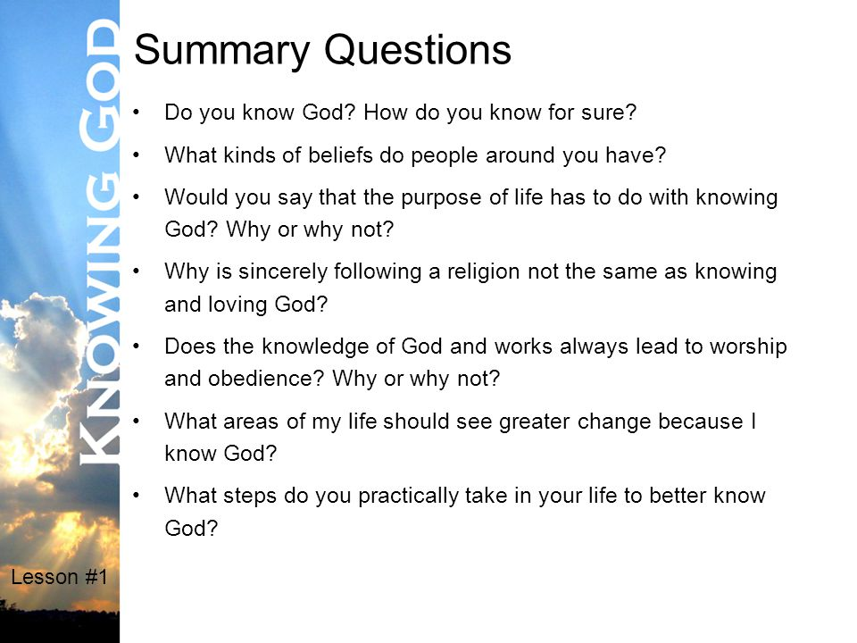Lesson #1 Summary Questions Do you know God. How do you know for sure.