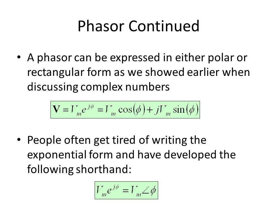 Phasor Continued A phasor can be expressed in either polar or rectangular form as we showed earlier when discussing complex numbers People often get t