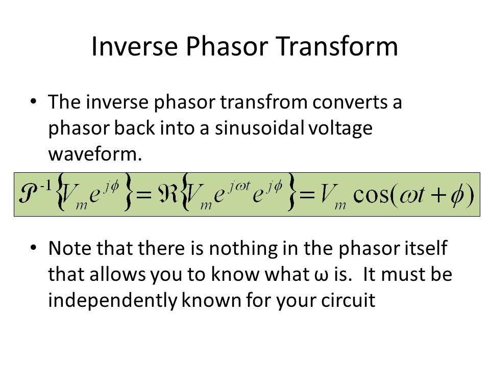 Inverse Phasor Transform The inverse phasor transfrom converts a phasor back into a sinusoidal voltage waveform. Note that there is nothing in the pha