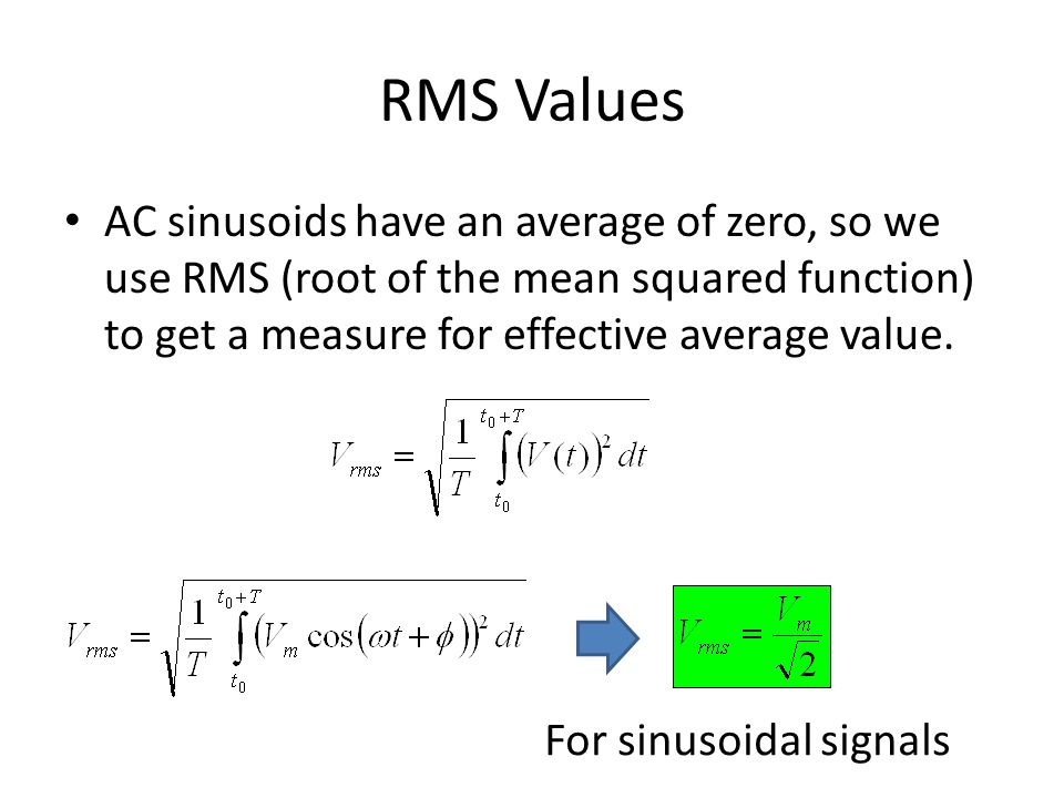RMS Values AC sinusoids have an average of zero, so we use RMS (root of the mean squared function) to get a measure for effective average value. For s