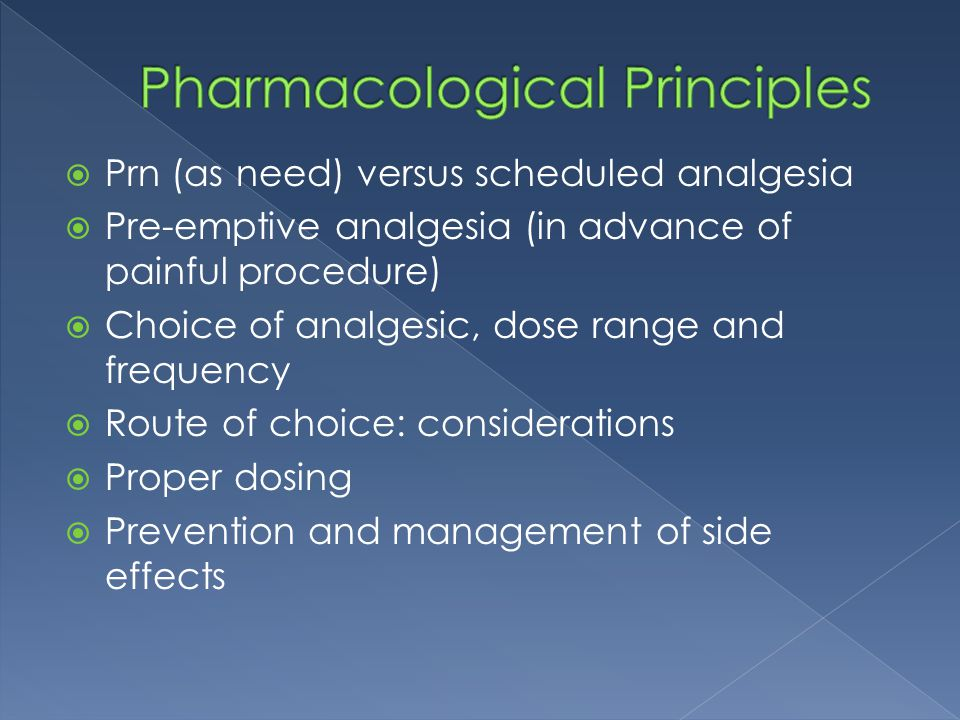  Prn (as need) versus scheduled analgesia  Pre-emptive analgesia (in advance of painful procedure)  Choice of analgesic, dose range and frequency 