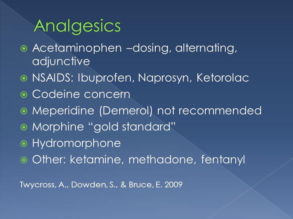  Acetaminophen –dosing, alternating, adjunctive  NSAIDS: Ibuprofen, Naprosyn, Ketorolac  Codeine concern  Meperidine (Demerol) not recommended  M