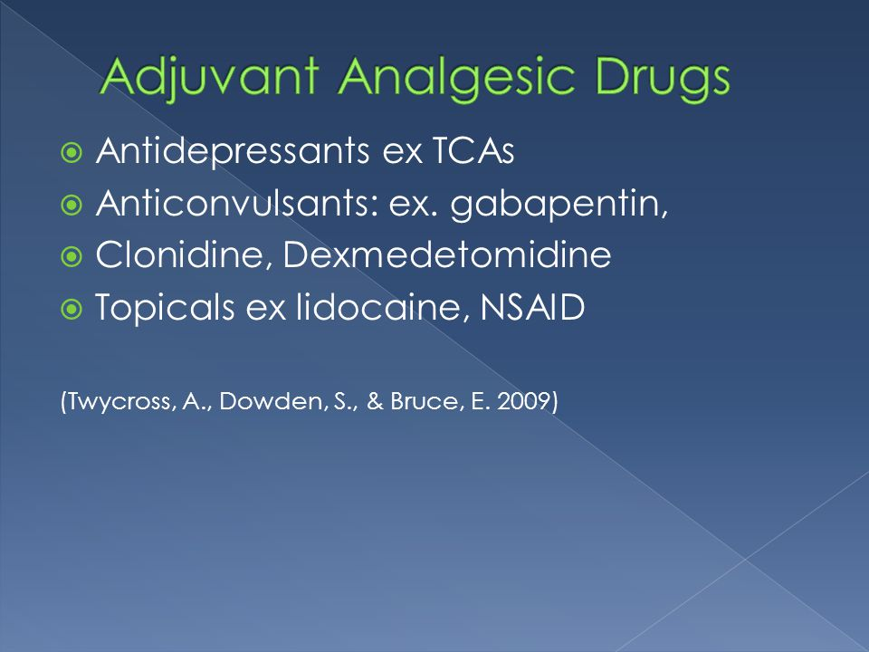  Antidepressants ex TCAs  Anticonvulsants: ex. gabapentin,  Clonidine, Dexmedetomidine  Topicals ex lidocaine, NSAID (Twycross, A., Dowden, S., &