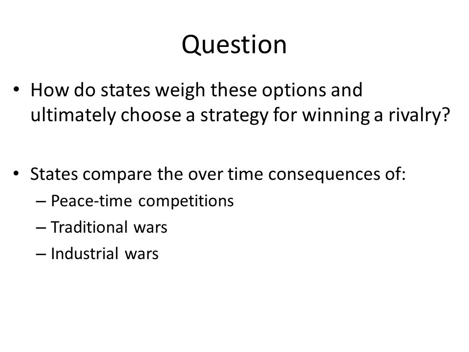 Question How do states weigh these options and ultimately choose a strategy for winning a rivalry.