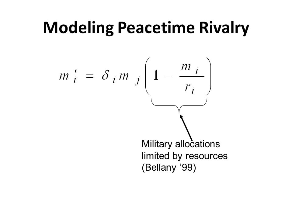 Modeling Peacetime Rivalry Military allocations limited by resources (Bellany '99)