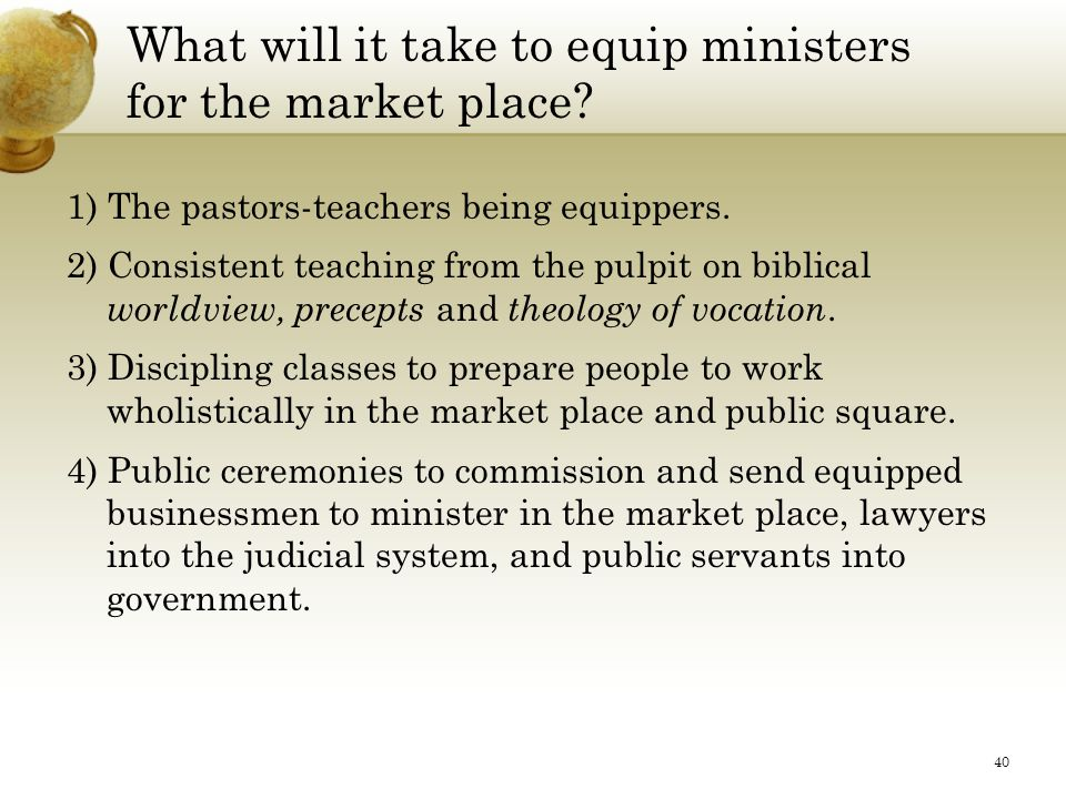40 What will it take to equip ministers for the market place.