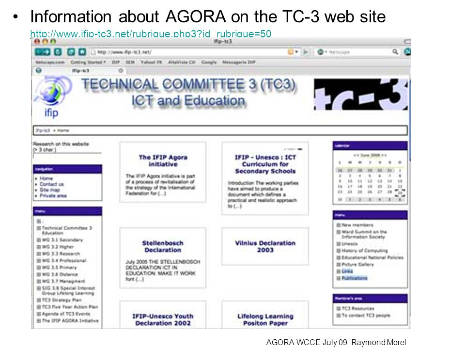 Information about AGORA on the TC-3 web site http://www.ifip-tc3.net/rubrique.php3?id_rubrique=50 http://www.ifip-tc3.net/rubrique.php3?id_rubrique=50