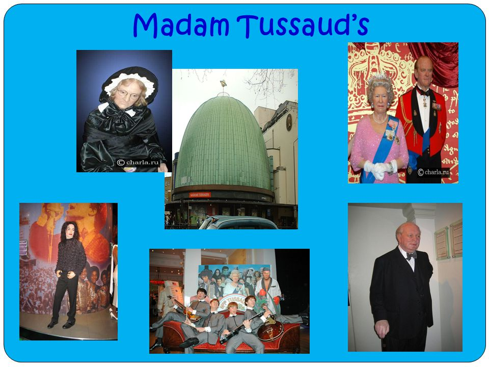 Madam Tussaud's