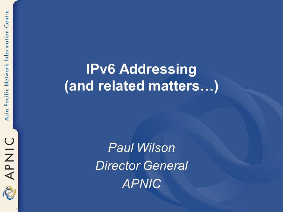 1 IPv6 Addressing (and related matters…) Paul Wilson Director General APNIC