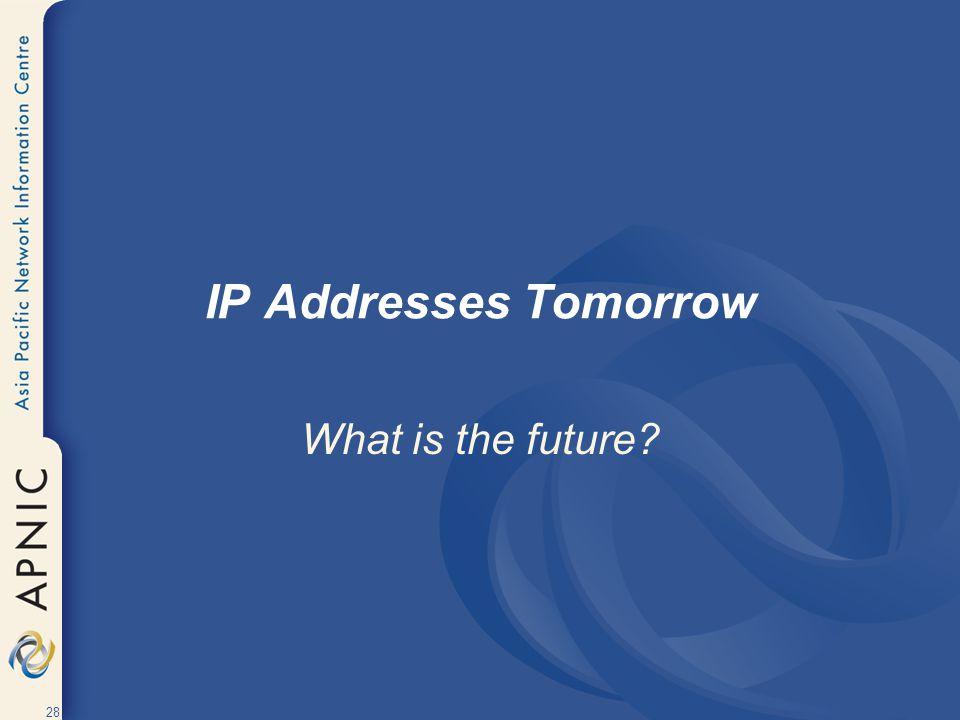 28 IP Addresses Tomorrow What is the future?