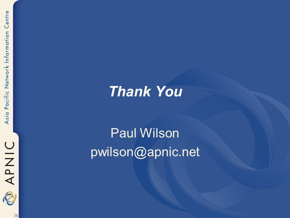 36 Thank You Paul Wilson pwilson@apnic.net