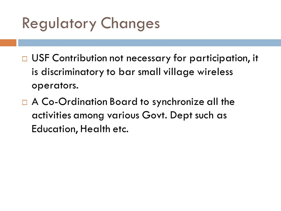 Regulatory Changes  USF Contribution not necessary for participation, it is discriminatory to bar small village wireless operators.